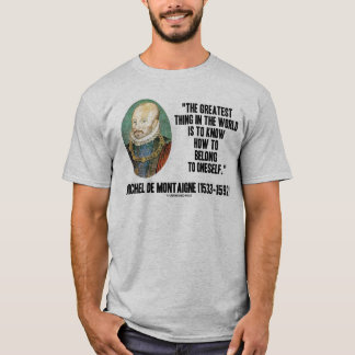 Michel de Montaigne How To Belong To Oneself Quote T-Shirt