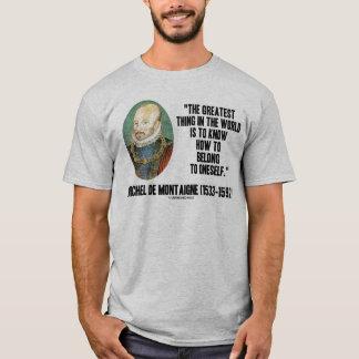 Michel de Montaigne How To Belong To Oneself Quote T-Shirt