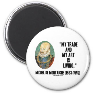 Michel de Montaigne My Trade And My Art Is Living 2 Inch Round Magnet