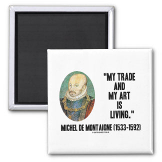 Michel de Montaigne My Trade And My Art Is Living 2 Inch Square Magnet