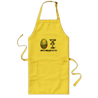 Michel de Montaigne My Trade And My Art Is Living Long Apron