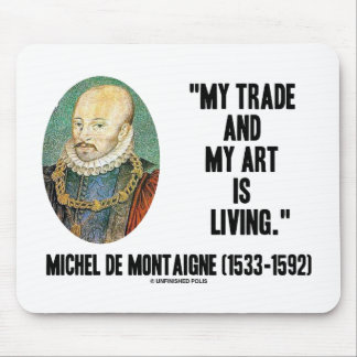 Michel de Montaigne My Trade And My Art Is Living Mouse Pad