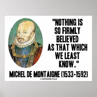 Michel de Montaigne nada creyó tan firmemente Poster
