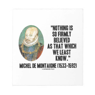 Michel de Montaigne Nothing So Firmly Believed Memo Note Pads