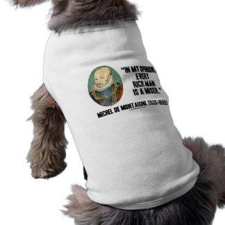 Michel de Montaigne Opinion Every Rich Man Miser Dog T Shirt