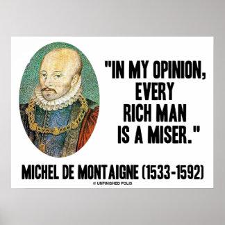Michel de Montaigne Opinion Every Rich Man Miser Poster