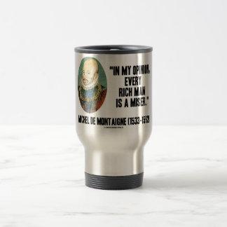 Michel de Montaigne Opinion Every Rich Man Miser Travel Mug