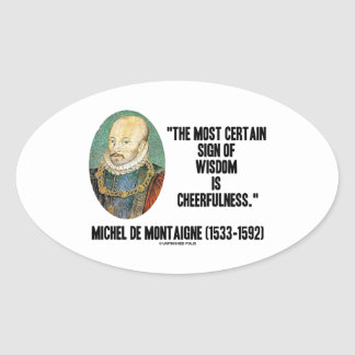 Michel de Montaigne Sign Of Wisdom Cheerfulness Oval Sticker