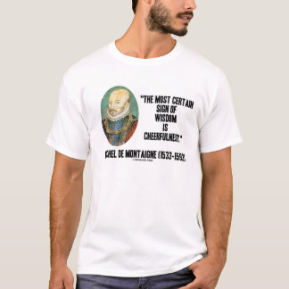 Michel de Montaigne Sign Of Wisdom Cheerfulness T-Shirt