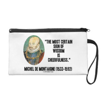 Michel de Montaigne Sign Of Wisdom Cheerfulness Wristlet