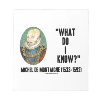 Michel de Montaigne What Do I Know? Quote Scratch Pads