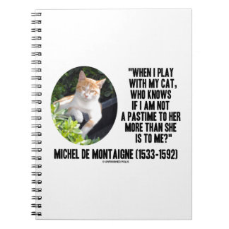 Michel de Montaigne When I Play With My Cat Quote Notebook