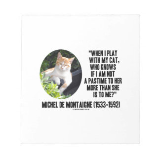 Michel de Montaigne When I Play With My Cat Quote Memo Note Pad