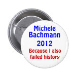 Michele Bachmann failed history Pinback Buttons