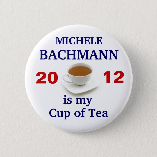 Michele Bachmann is my cup of tea Button