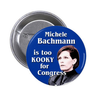 Michele Bachmann is too kooky for Congress Button