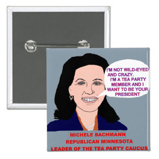 Michele Bachmann Wild-Eyed Tea Party Leader Pinback Button
