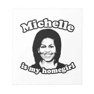 MICHELLE IS MY HOMEGIRL.png Memo Pads