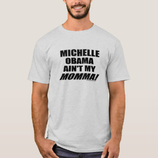 Michelle Obama Ain't My Momma! T-Shirt