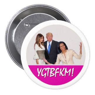 Michelle Obama al triunfo de Melania: ¡YGTBFKM! Pin Redondo De 3 Pulgadas