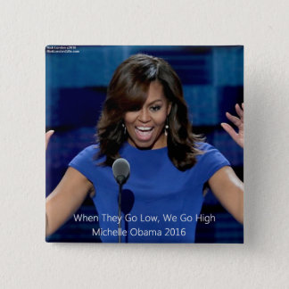 "Michelle Obama ""We Go High"" Collectible Button"