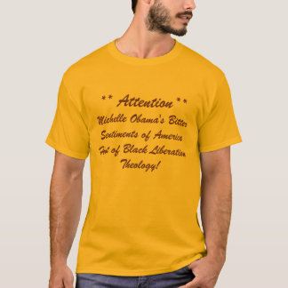 Michelle Obama's Bitter Sentiments of America H... T-Shirt