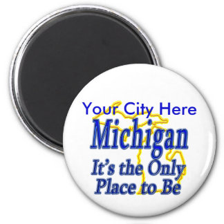 Michigan  It's the Only Place to Be Magnet