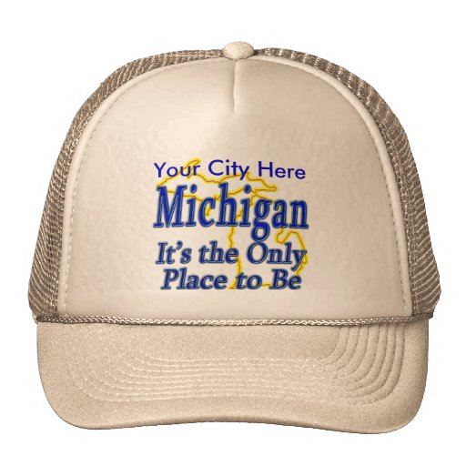 Michigan  It's the Only Place to Be Trucker Hat