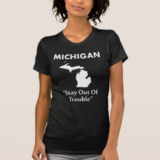 Michigan - Stay Out Of Trouble T-Shirt