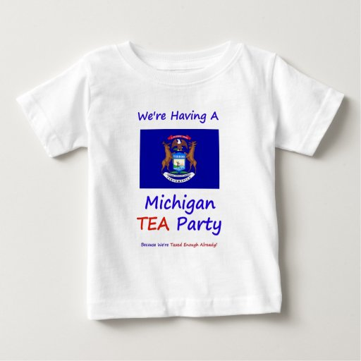 Michigan TEA Party - We're Taxed Enough Already! Baby T-Shirt