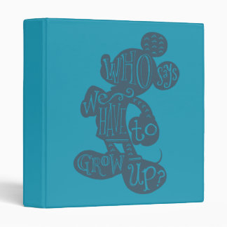 Mickey | Who Says We Have To Grow Up? 3 Ring Binder