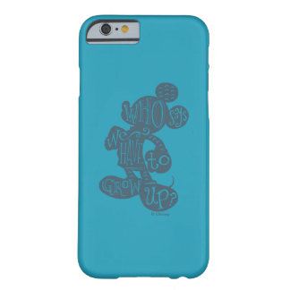 Mickey | Who Says We Have To Grow Up? Barely There iPhone 6 Case