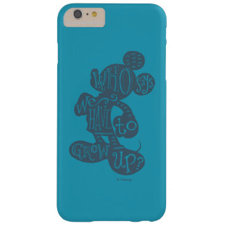 Mickey | Who Says We Have To Grow Up? Barely There iPhone 6 Plus Case