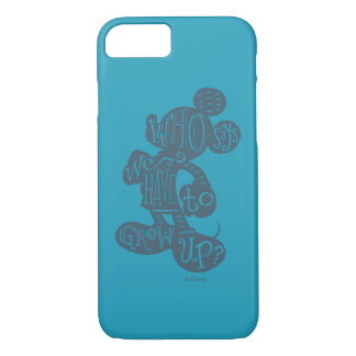 Mickey | Who Says We Have To Grow Up? iPhone 7 Case