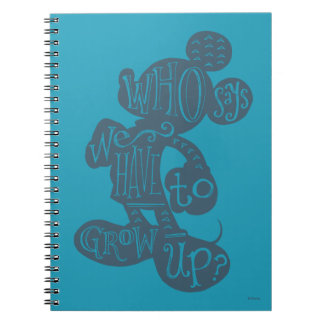 Mickey | Who Says We Have To Grow Up? Notebook