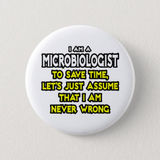 Microbiologist...Assume I Am Never Wrong Pinback Button