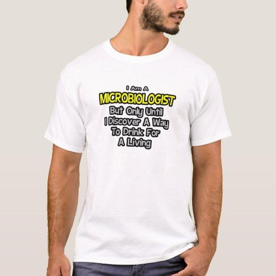 Microbiologist Joke .. Drink for a Living T-Shirt
