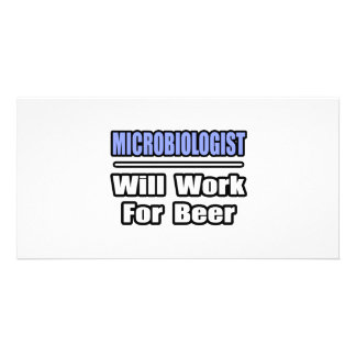 Microbiologist...Will Work For Beer Custom Photo Card