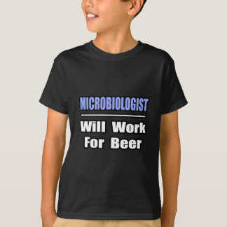 Microbiologist...Will Work For Beer T-Shirt