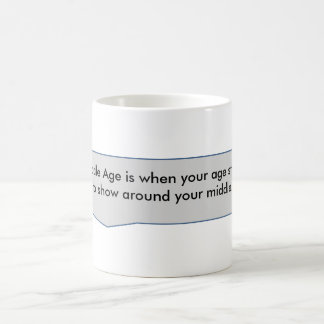 Middle age around your middle. mug