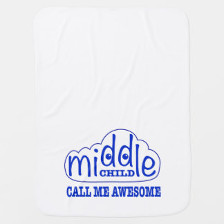 Middle Child, Call Me Awesome Baby Blanket