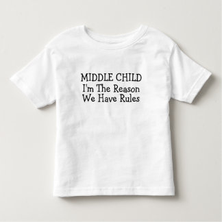 Middle Child I'm The Reason We Have Rules T-shirt
