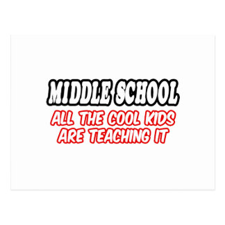 Middle School...All The Cool Kids Are Teaching It Postcards