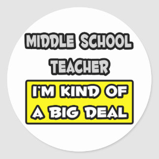 Middle School Teacher .. I'm Kind of a Big Deal Classic Round Sticker