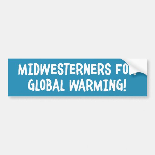 Midwesterners for Global Warming Bumper Sticker Car Bumper Sticker
