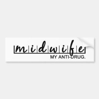 Midwife. My anti-drug. Bumper Sticker