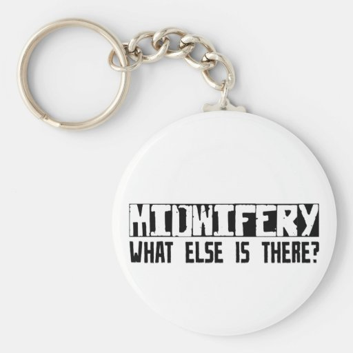 Midwifery What Else Is There? Basic Round Button Keychain