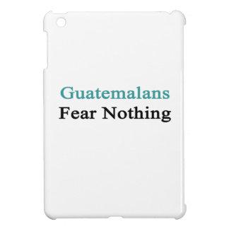 Miedo de los guatemaltecos nada