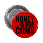 Miel, usted debe verme en una corona pin