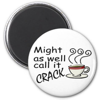 Might As Well Call It Crack 2 Inch Round Magnet